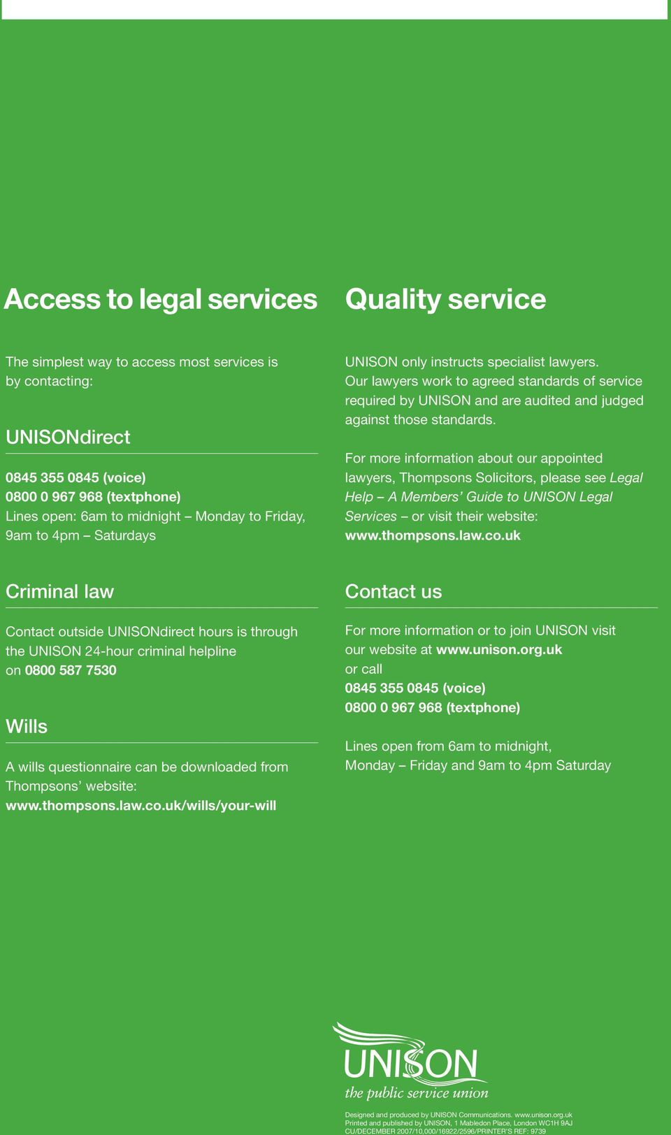 For more information about our appointed lawyers, Thompsons Solicitors, please see Legal Help A Members Guide to UNISON Legal Services or visit their website: www.thompsons.law.co.