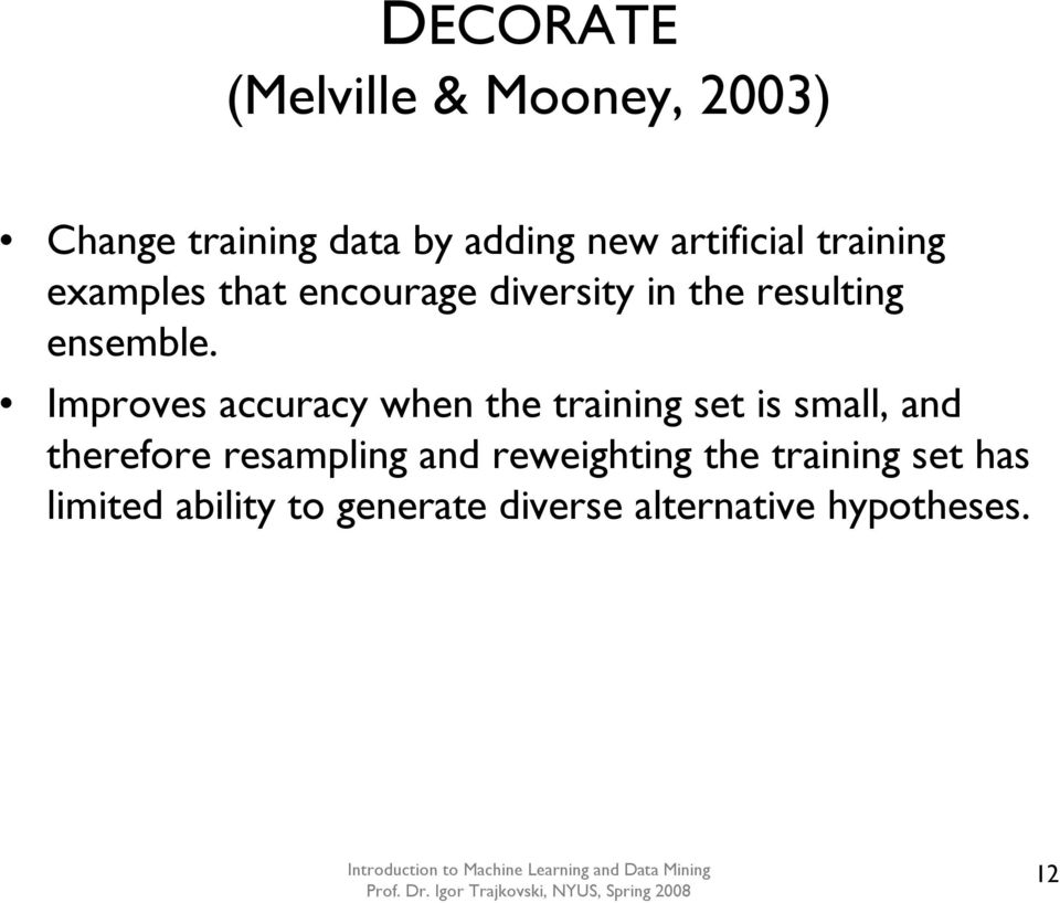 Improves accuracy when the training set is small, and therefore resampling and