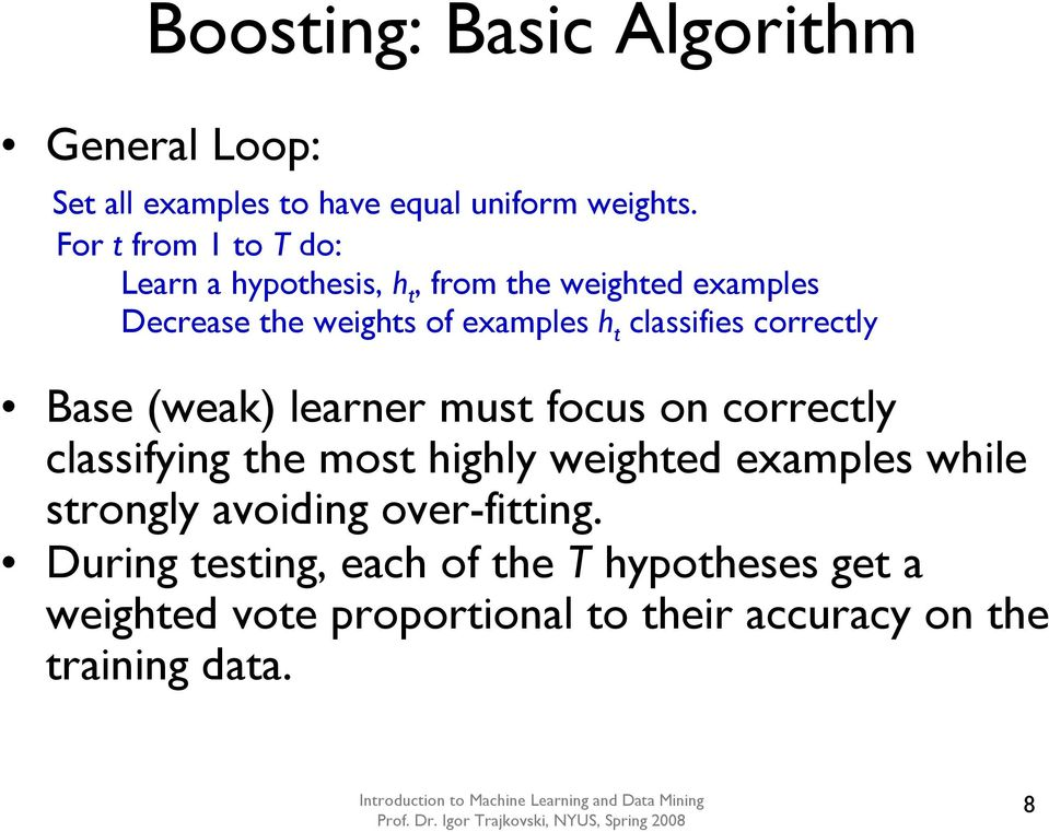 classifies correctly Base (weak) learner must focus on correctly classifying the most highly weighted examples