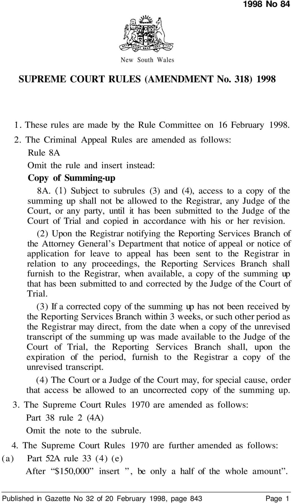 (1) Subject to subrules (3) and (4), access to a copy of the summing up shall not be allowed to the Registrar, any Judge of the Court, or any party, until it has been submitted to the Judge of the
