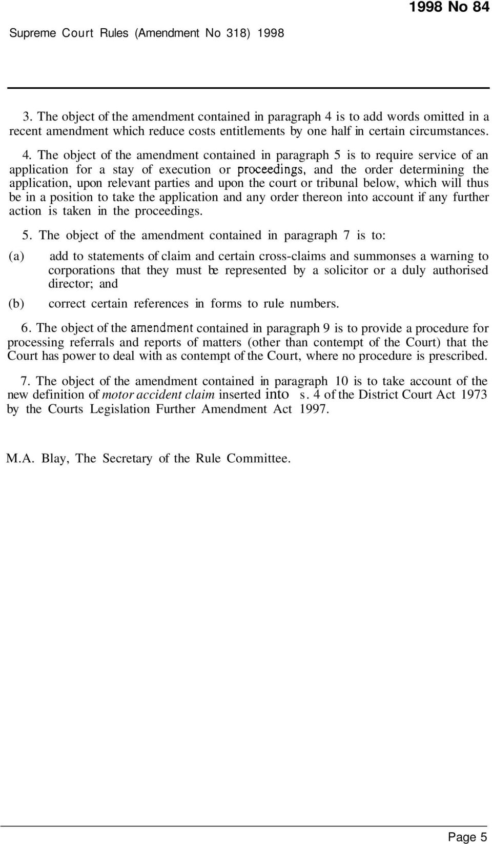 The object of the amendment contained in paragraph 5 is to require service of an application for a stay of execution or proceedings, and the order determining the application, upon relevant parties