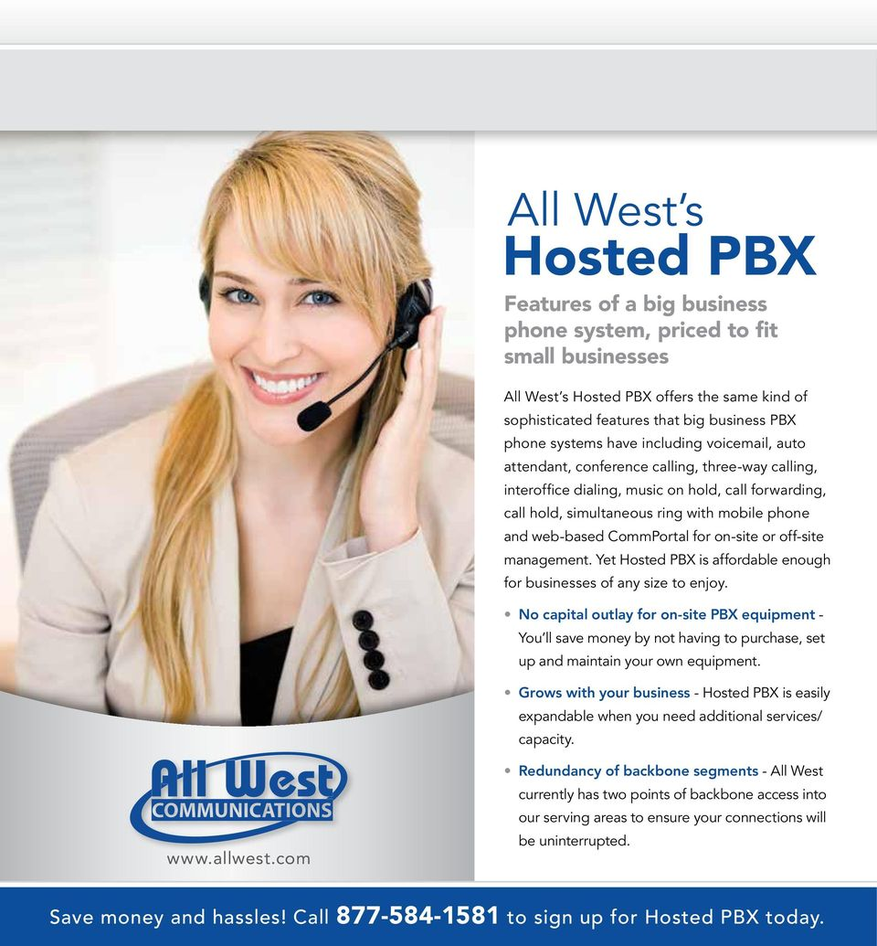 CommPortal for on-site or off-site management. Yet Hosted PBX is affordable enough for businesses of any size to enjoy.