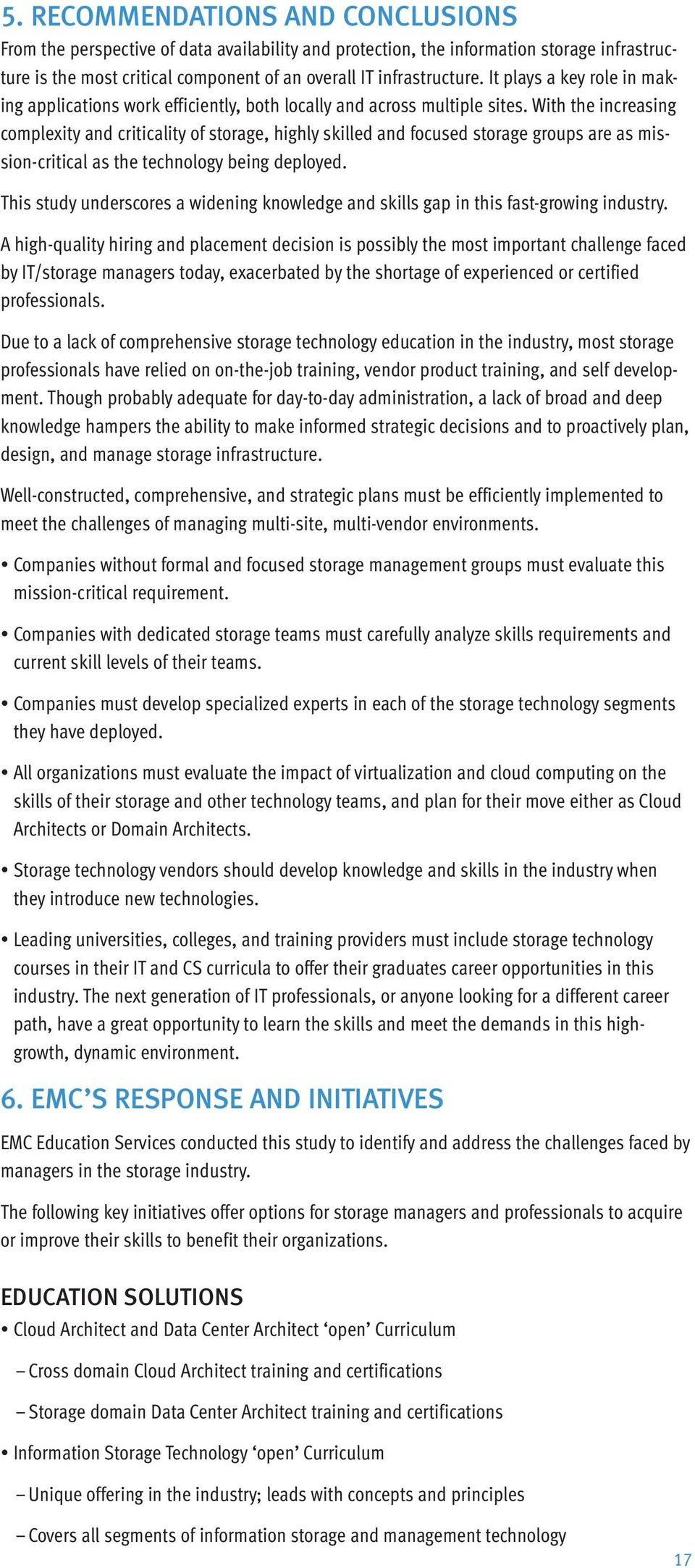 With the increasing complexity and criticality of storage, highly skilled and focused storage groups are as mission-critical as the technology being deployed.