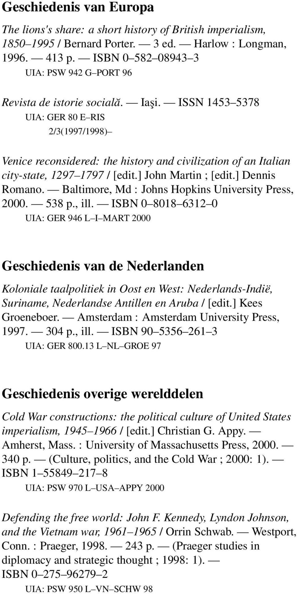ISSN 1453 5378 UIA: GER 80 E RIS 2/3(1997/1998) Venice reconsidered: the history and civilization of an Italian city-state, 1297 1797 / [edit.] John Martin ; [edit.] Dennis Romano.