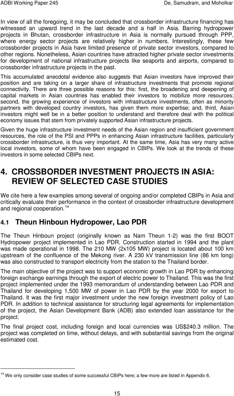 Interestingly, these few crossborder projects in Asia have limited presence of private sector investors, compared to other regions.
