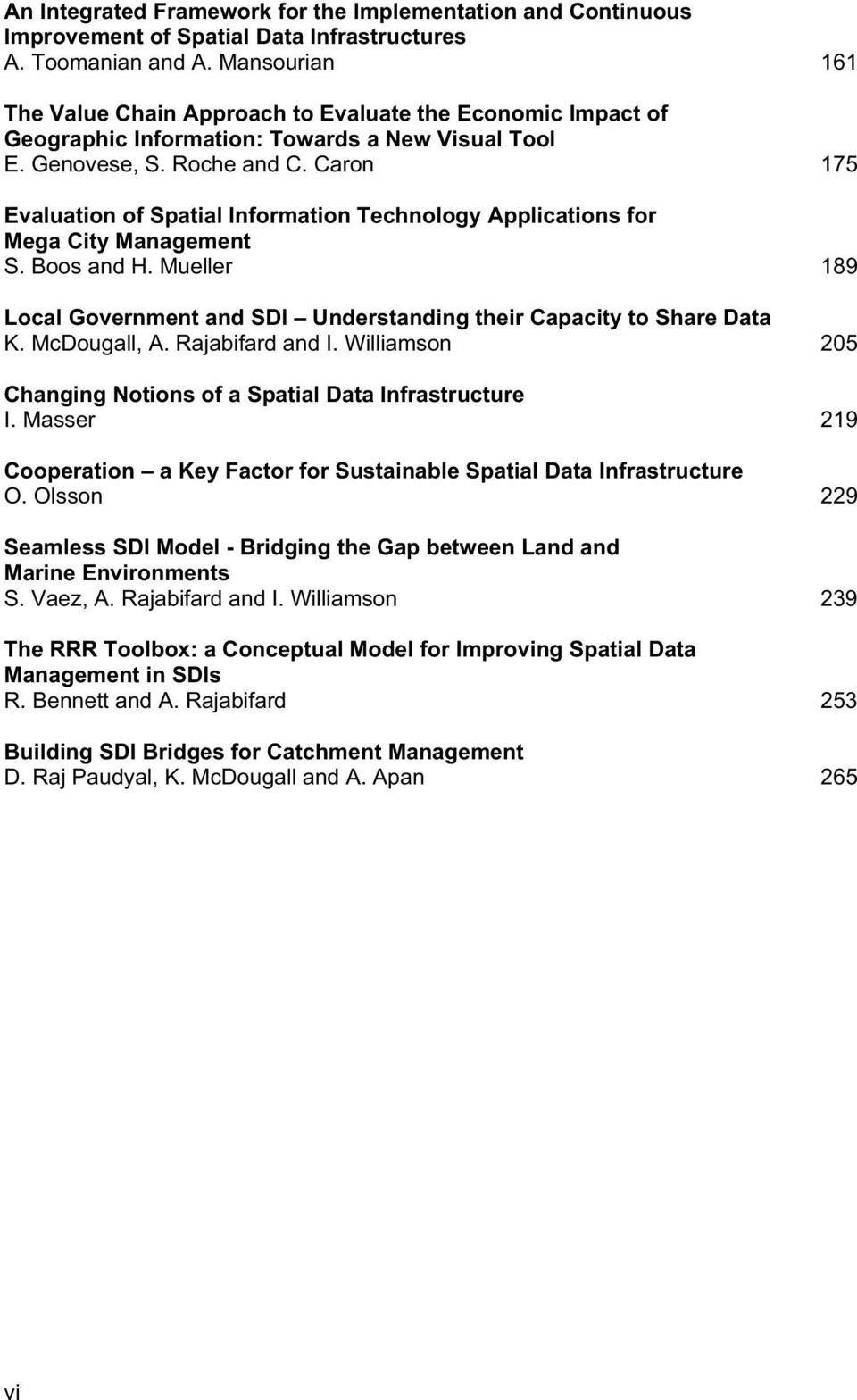 Caron 175 Evaluation of Spatial Information Technology Applications for Mega City Management S. Boos and H. Mueller 189 Local Government and SDI Understanding their Capacity to Share Data K.