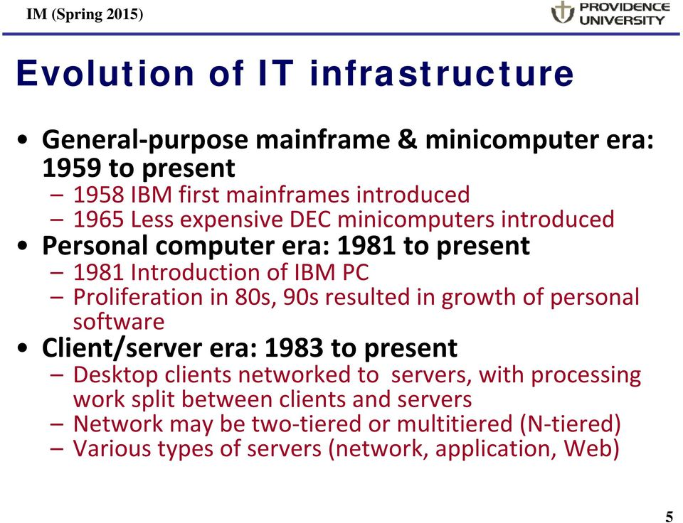 resulted in growth of personal software Client/server era: 1983 to present Desktop clients networked to servers, with processing work