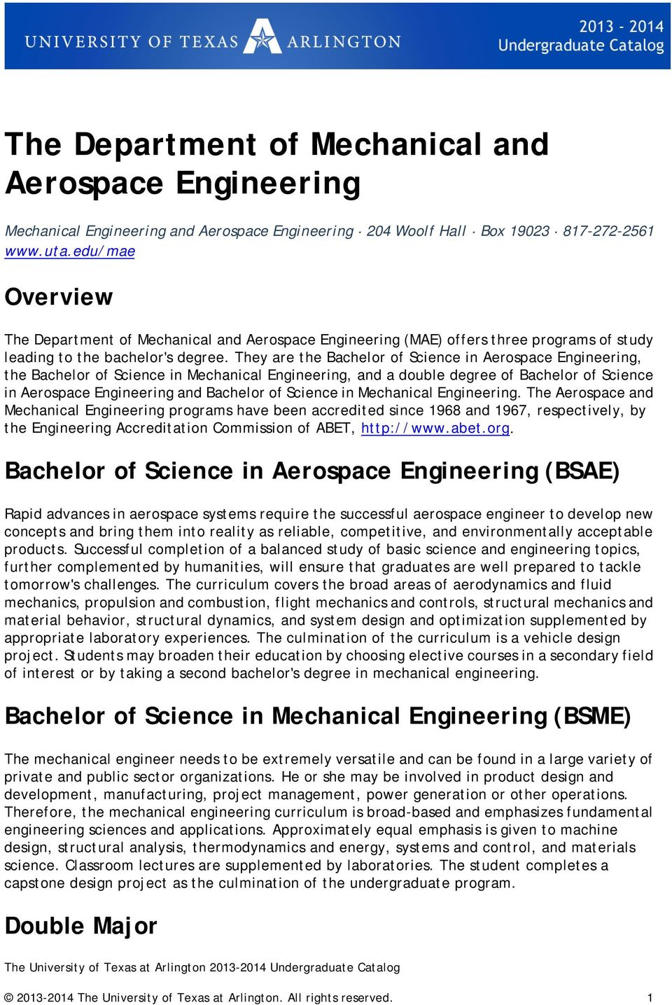 They are the Bachelor of Science in Aerospace Engineering, the Bachelor of Science in Mechanical Engineering, and a double degree of Bachelor of Science in Aerospace Engineering and Bachelor of
