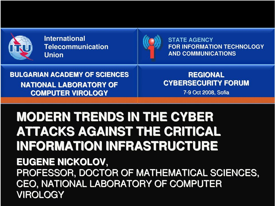 7-99 Oct 2008, Sofia MODERN TRENDS IN THE CYBER ATTACKS AGAINST THE CRITICAL INFORMATION