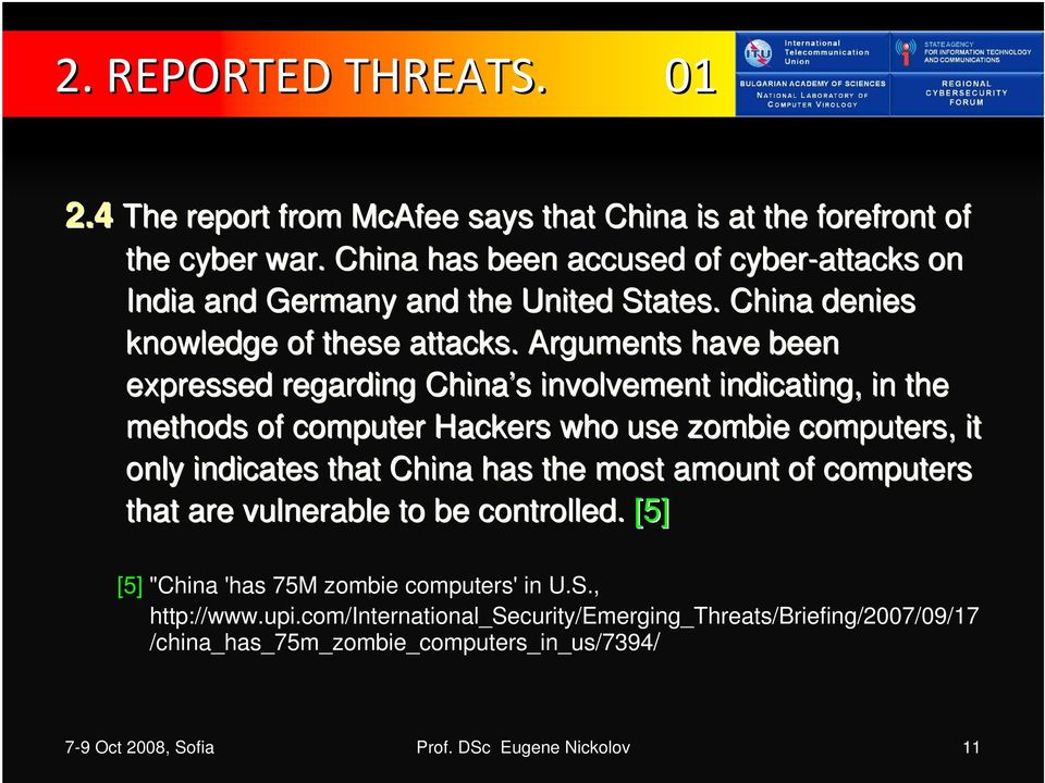 Arguments have been expressed regarding China s involvement indicating,, in the methods of computer Hackers who use zombie computers, it only indicates that China has the