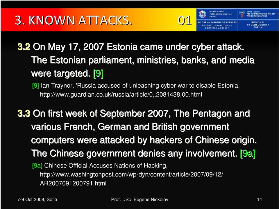 3 On first week of September 2007, The Pentagon and various French, German and British government computers were attacked by hackers of Chinese origin.