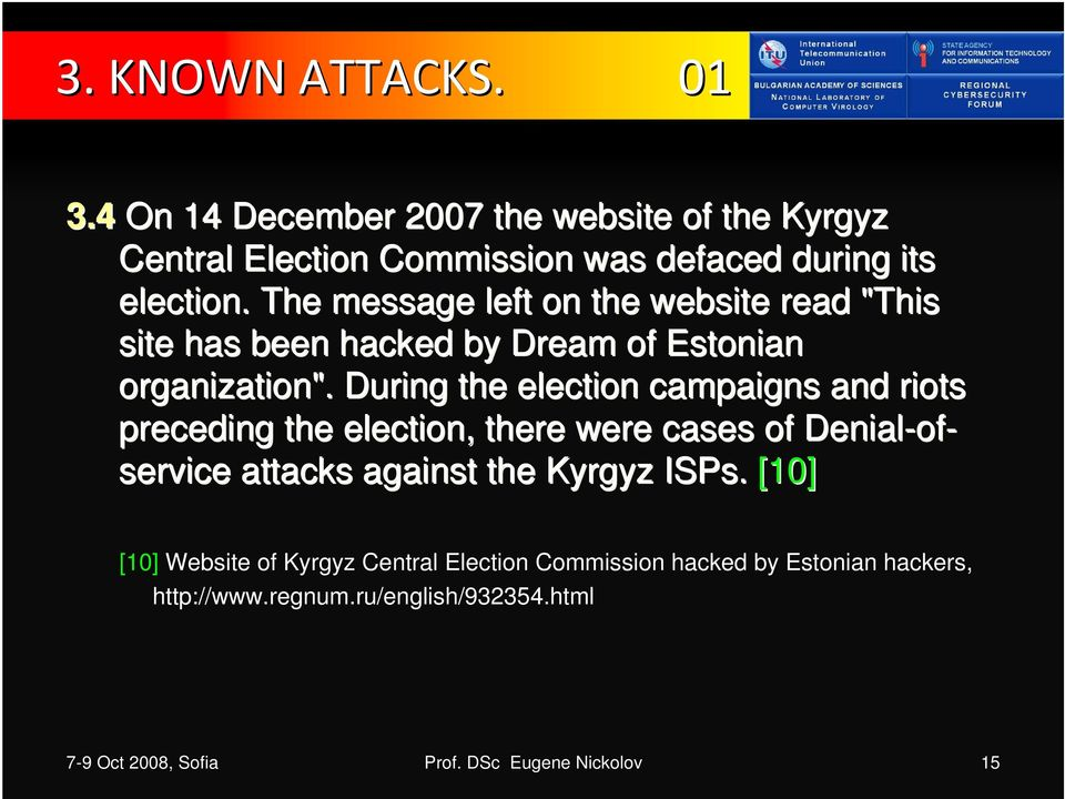 During the election campaigns and riots preceding the election, there were cases of Denial-of of- service attacks against the Kyrgyz