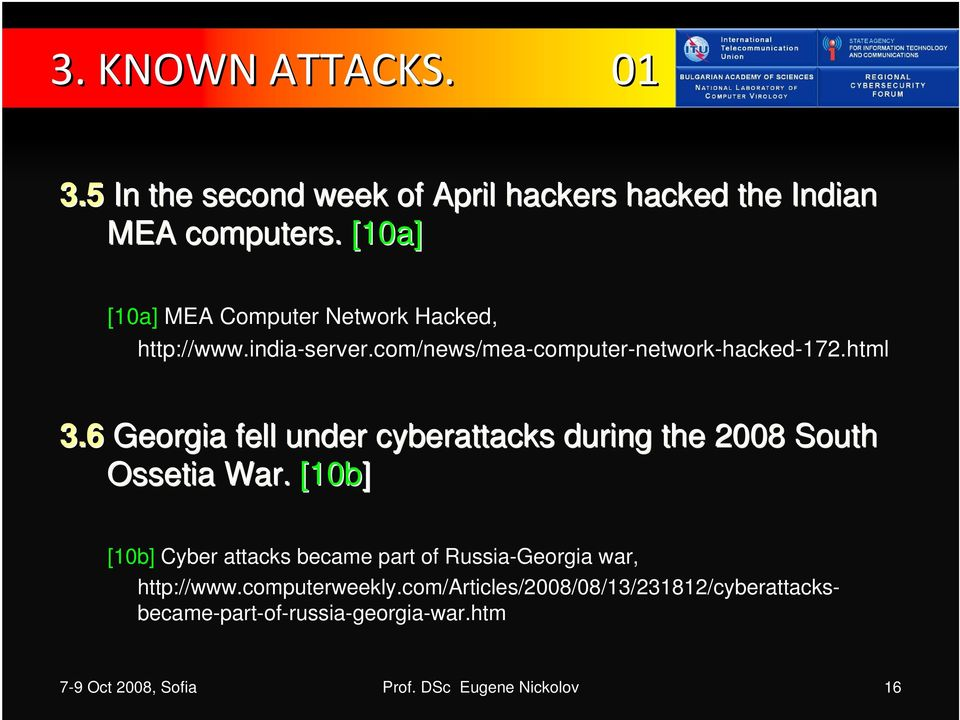 6 Georgia fell under cyberattacks during the 2008 South Ossetia War.