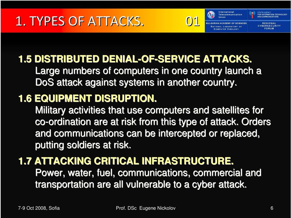 Military activities that use computers and satellites for co-ordination ordination are at risk from this type of attack.