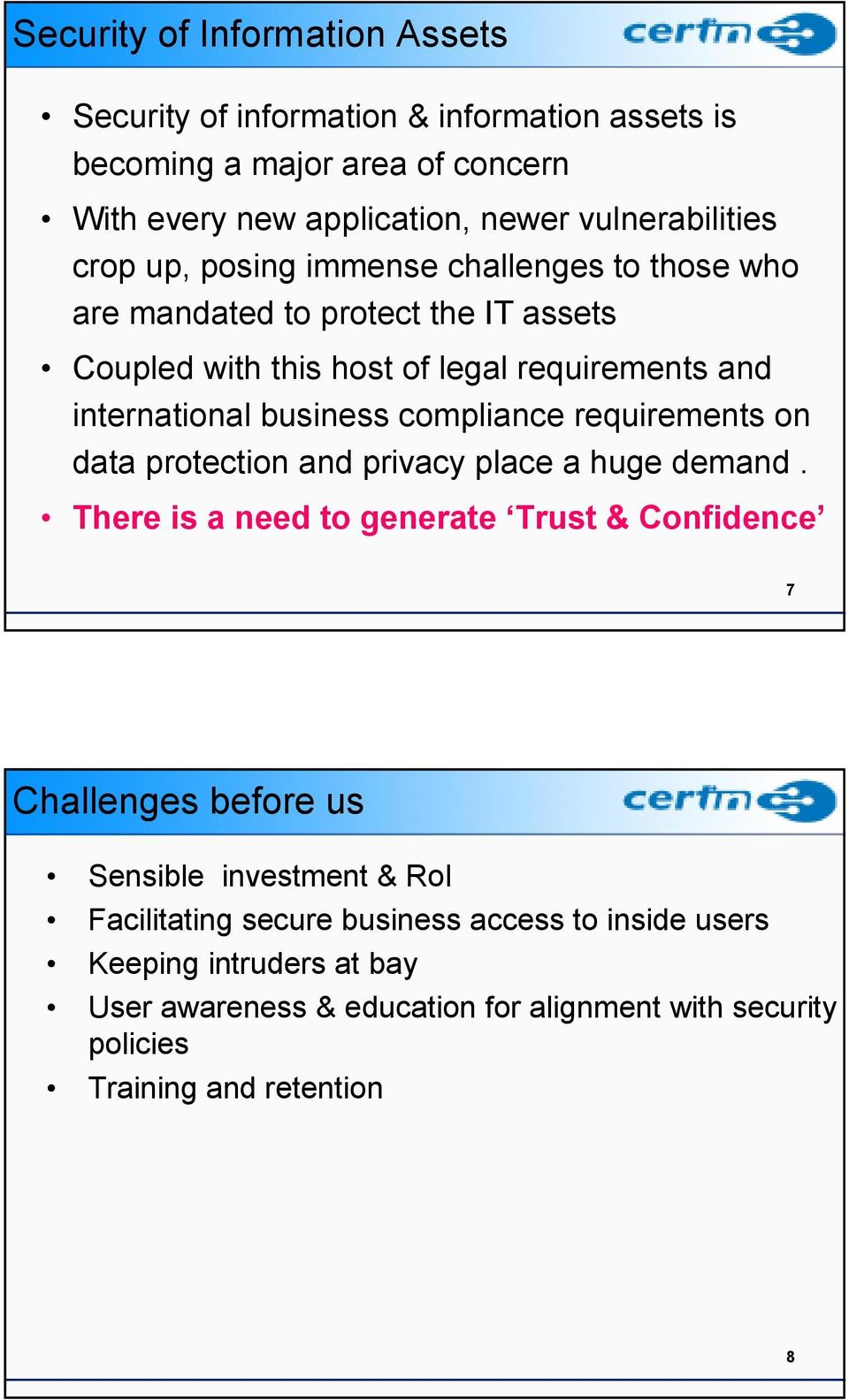 compliance requirements on data protection and privacy place a huge demand.