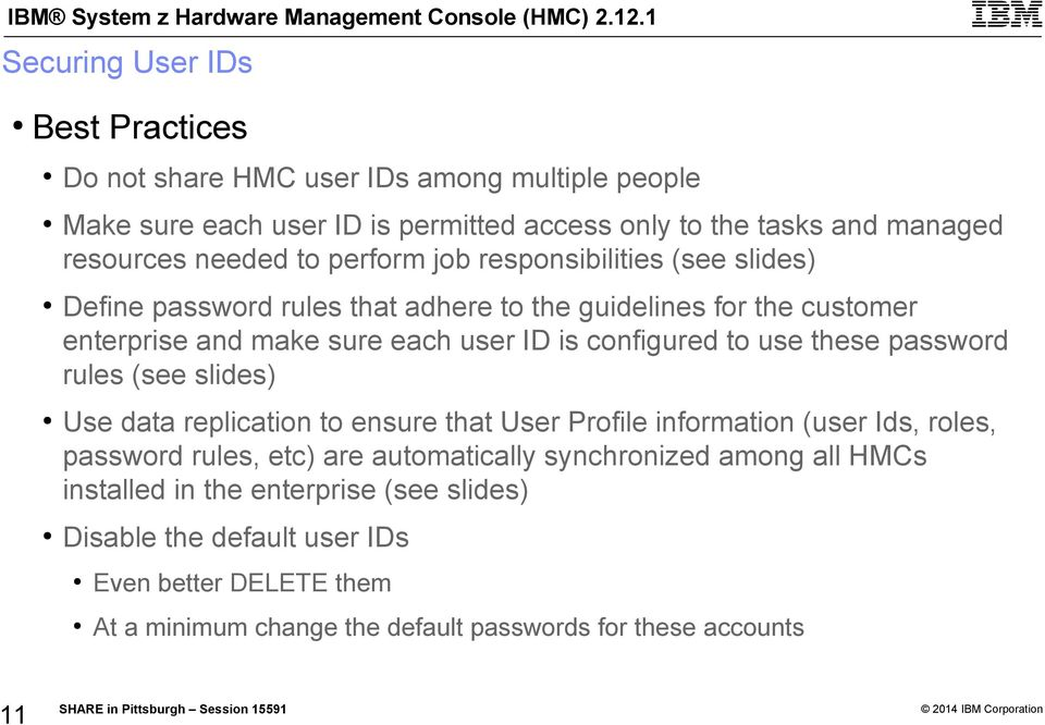 configured to use these password rules (see slides) Use data replication to ensure that User Profile information (user Ids, roles, password rules, etc) are automatically