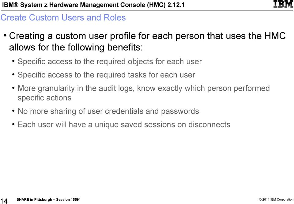 required tasks for each user 14 More granularity in the audit logs, know exactly which person performed