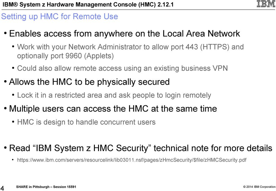 same time Could also allow remote access using an existing business VPN Allows the HMC to be physically secured Work with your Network Administrator