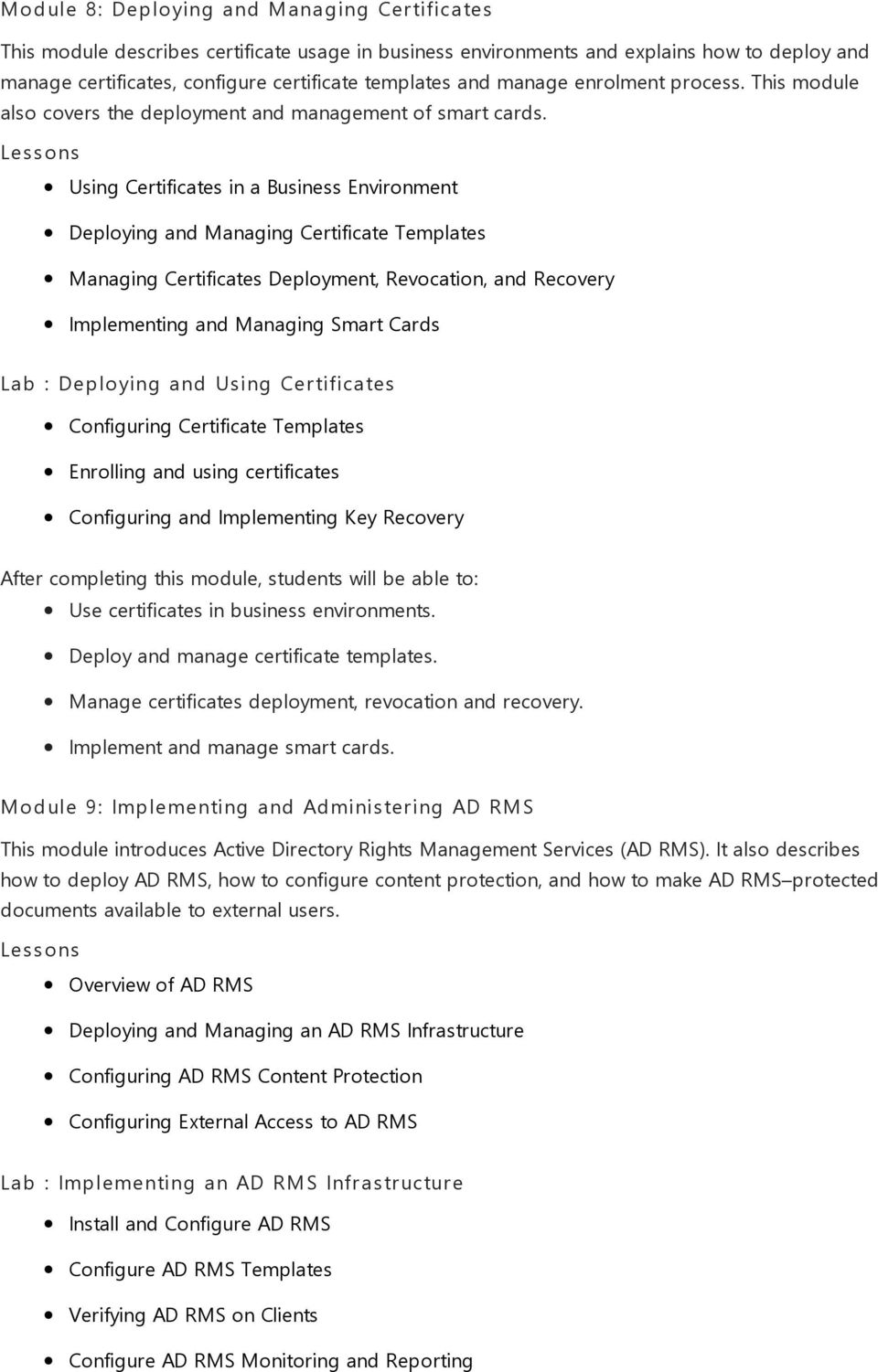 Using Certificates in a Business Environment Deploying and Managing Certificate Templates Managing Certificates Deployment, Revocation, and Recovery Implementing and Managing Smart Cards Lab :