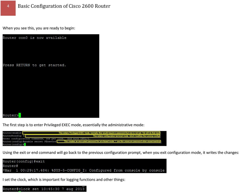 end command will go back to the previous configuration prompt, when you exit configuration mode,