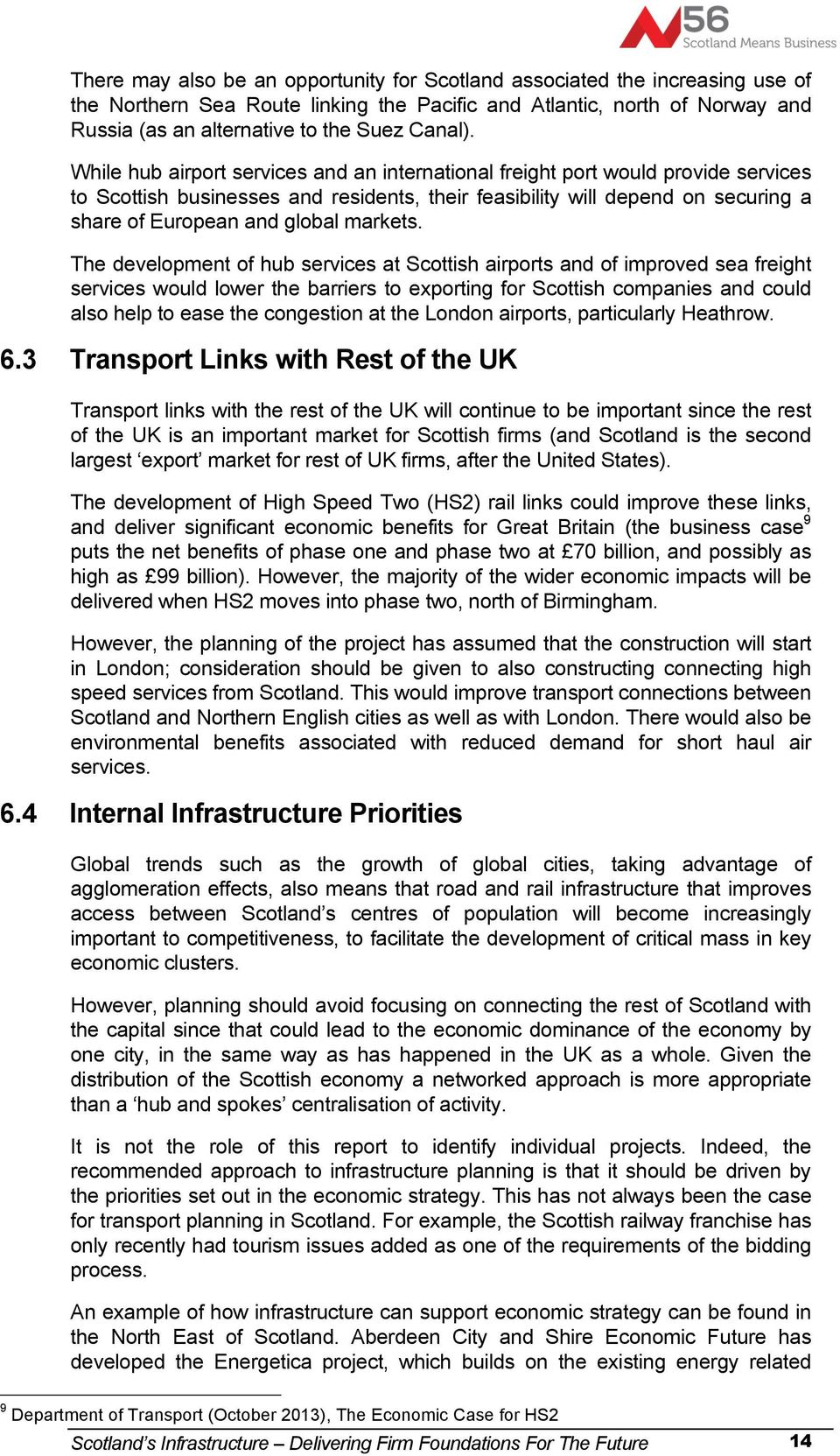 While hub airport services and an international freight port would provide services to Scottish businesses and residents, their feasibility will depend on securing a share of European and global