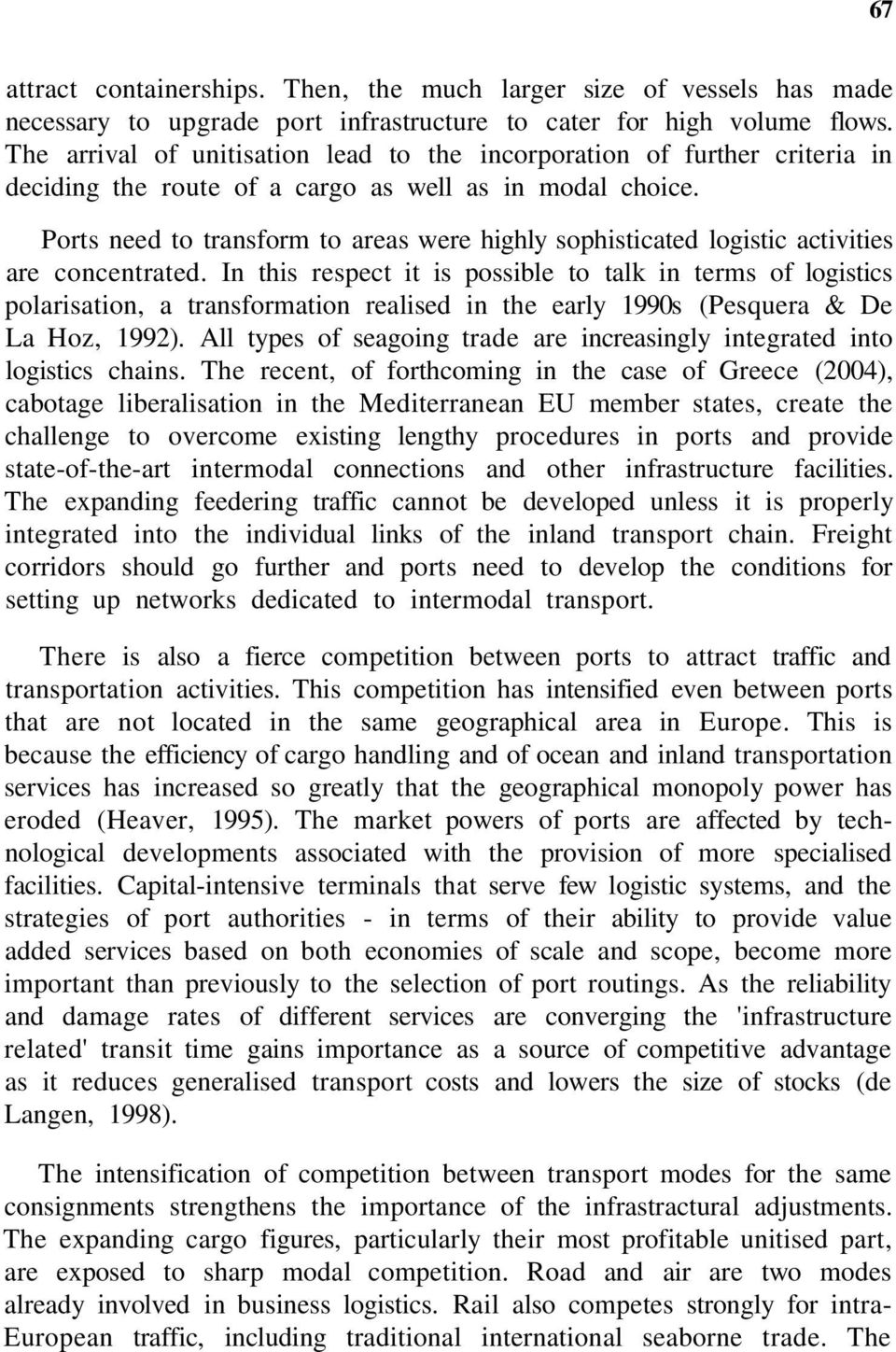 Ports need to transform to areas were highly sophisticated logistic activities are concentrated.