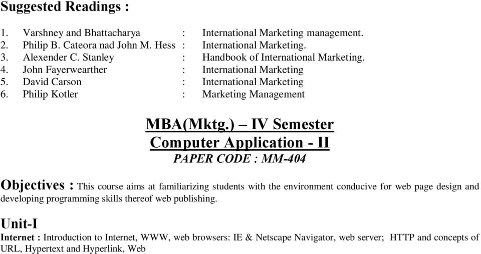 ) IV Semester Computer Application - II PAPER CODE : MM-404 Objectives : This course aims at familiarizing students with the environment conducive for web page design and developing programming