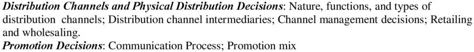 Promotion Decisions: Communication Process; Promotion mix advertising, personal selling, sales promotion, publicity and public relations; Determining advertising budget; Copy designing and testing;