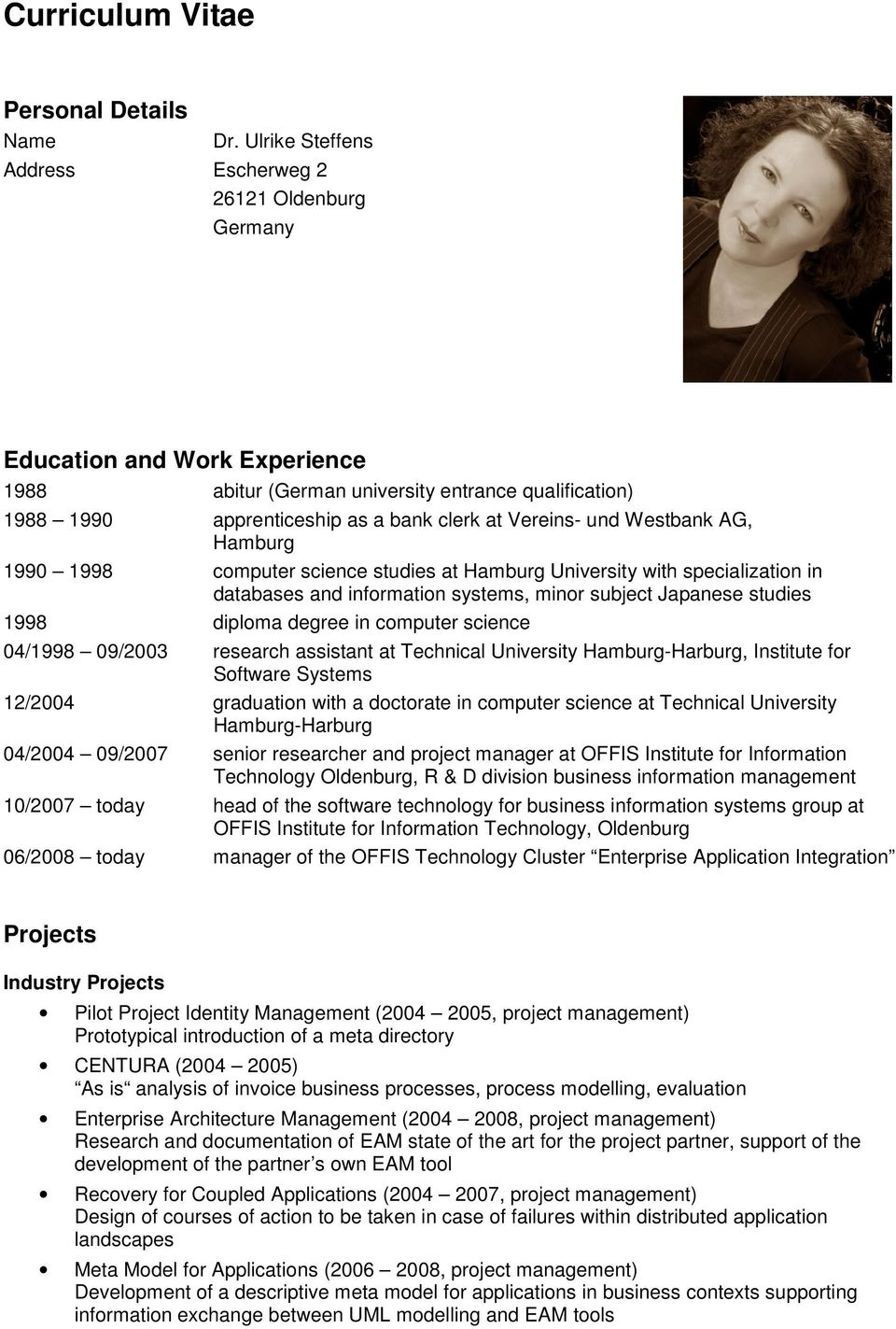 und Westbank AG, Hamburg 1990 1998 computer science studies at Hamburg University with specialization in databases and information systems, minor subject Japanese studies 1998 diploma degree in
