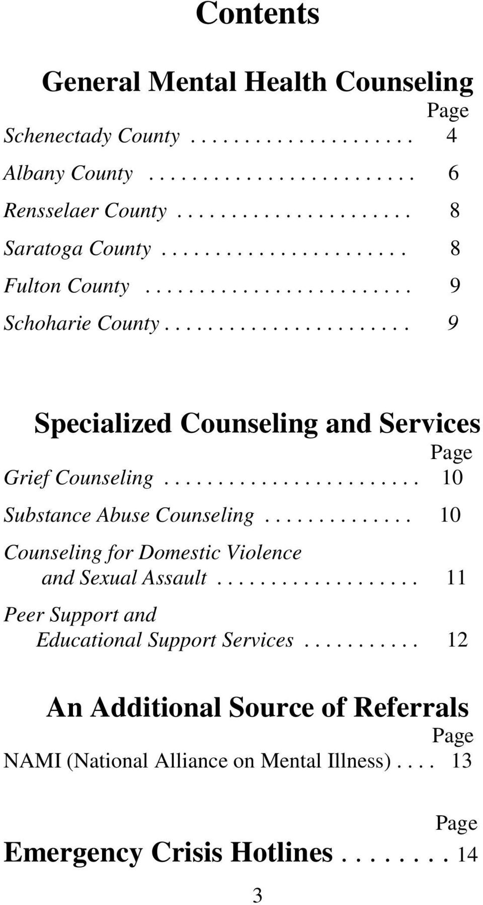 ....................... 10 Substance Abuse Counseling.............. 10 Counseling for Domestic Violence and Sexual Assault................... 11 Peer Support and Educational Support Services.