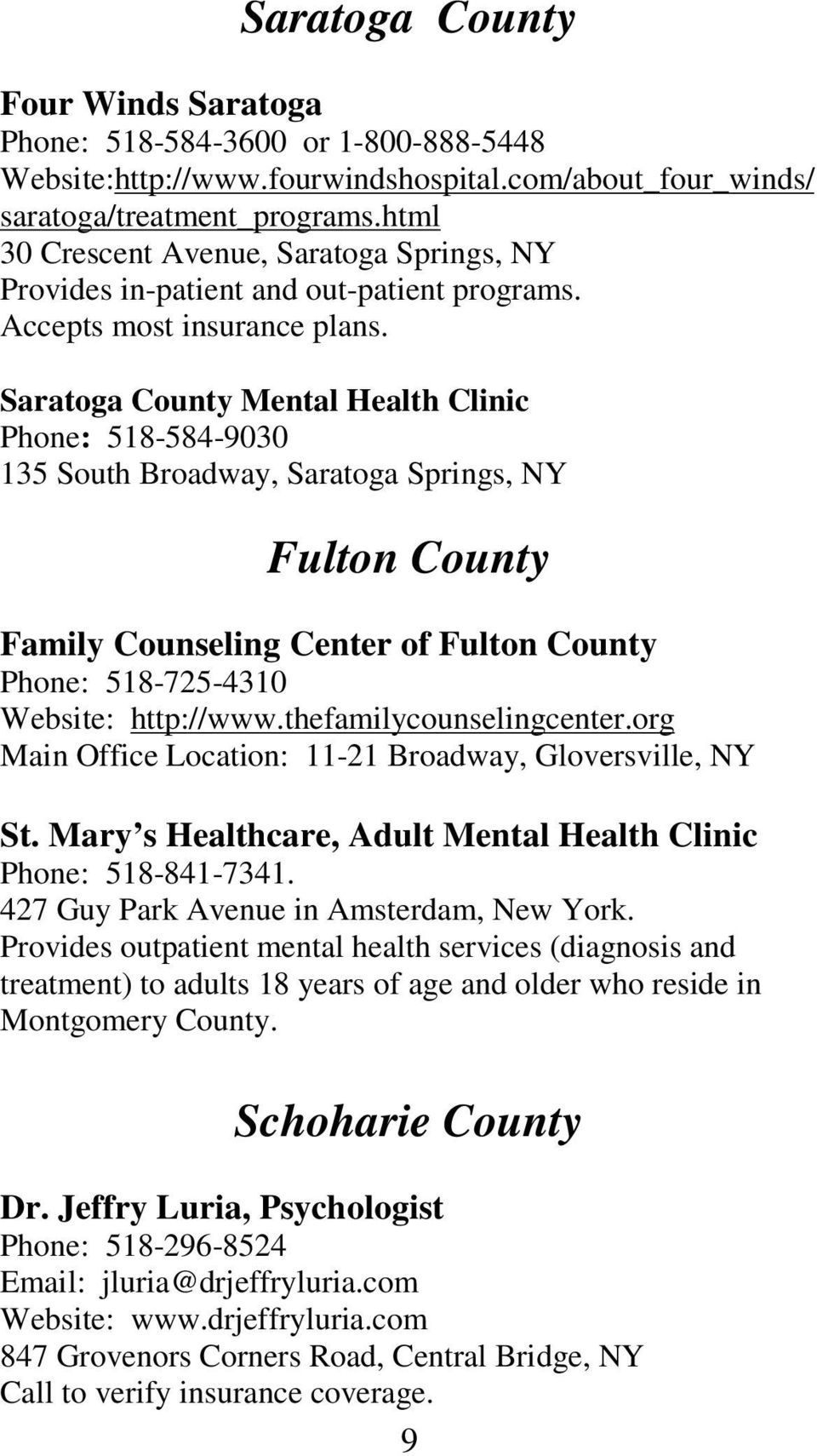 Saratoga County Mental Health Clinic Phone: 518-584-9030 135 South Broadway, Saratoga Springs, NY Fulton County Family Counseling Center of Fulton County Phone: 518-725-4310 Website: http://www.