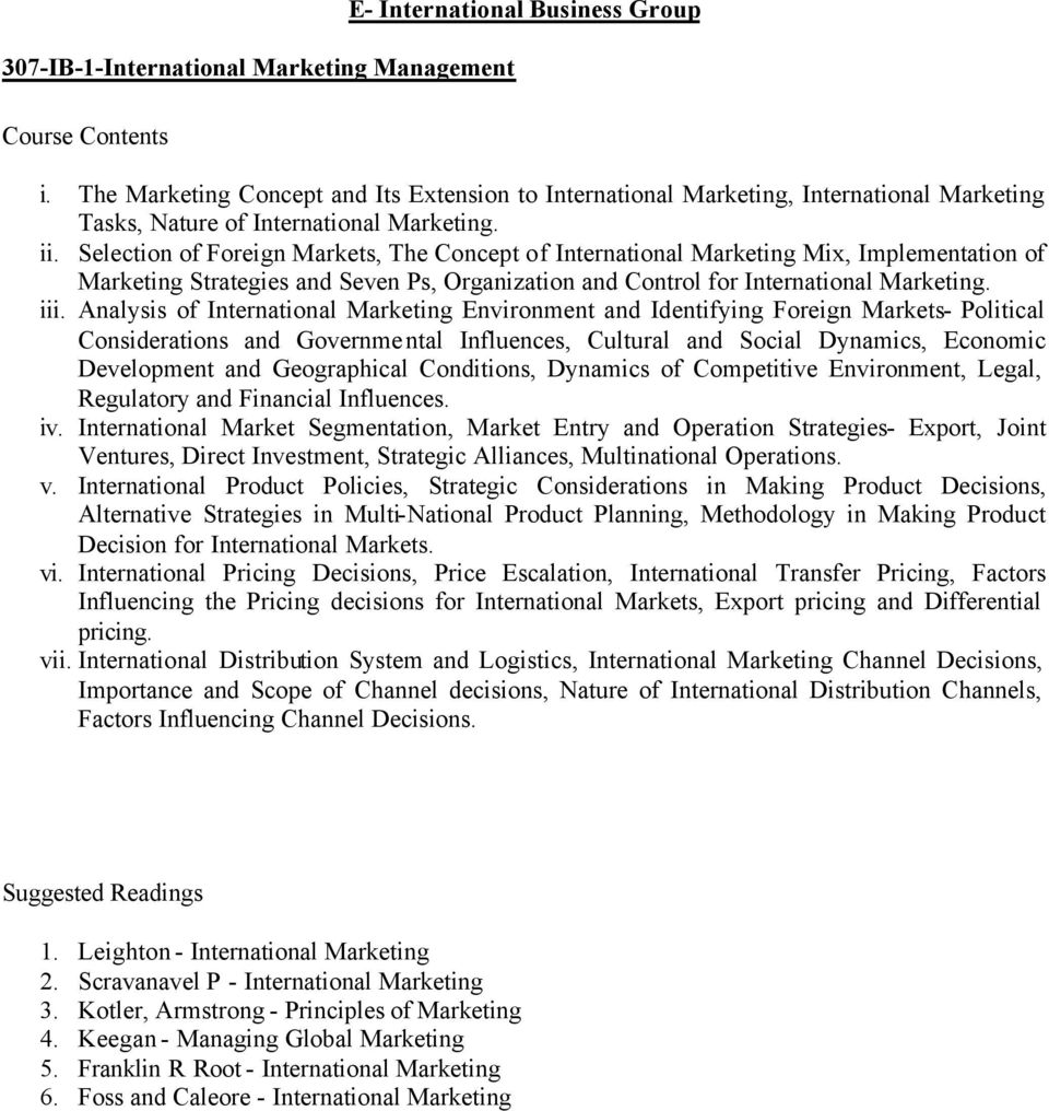 Selection of Foreign Markets, The Concept of International Marketing Mix, Implementation of Marketing Strategies and Seven Ps, Organization and Control for International Marketing. iii.