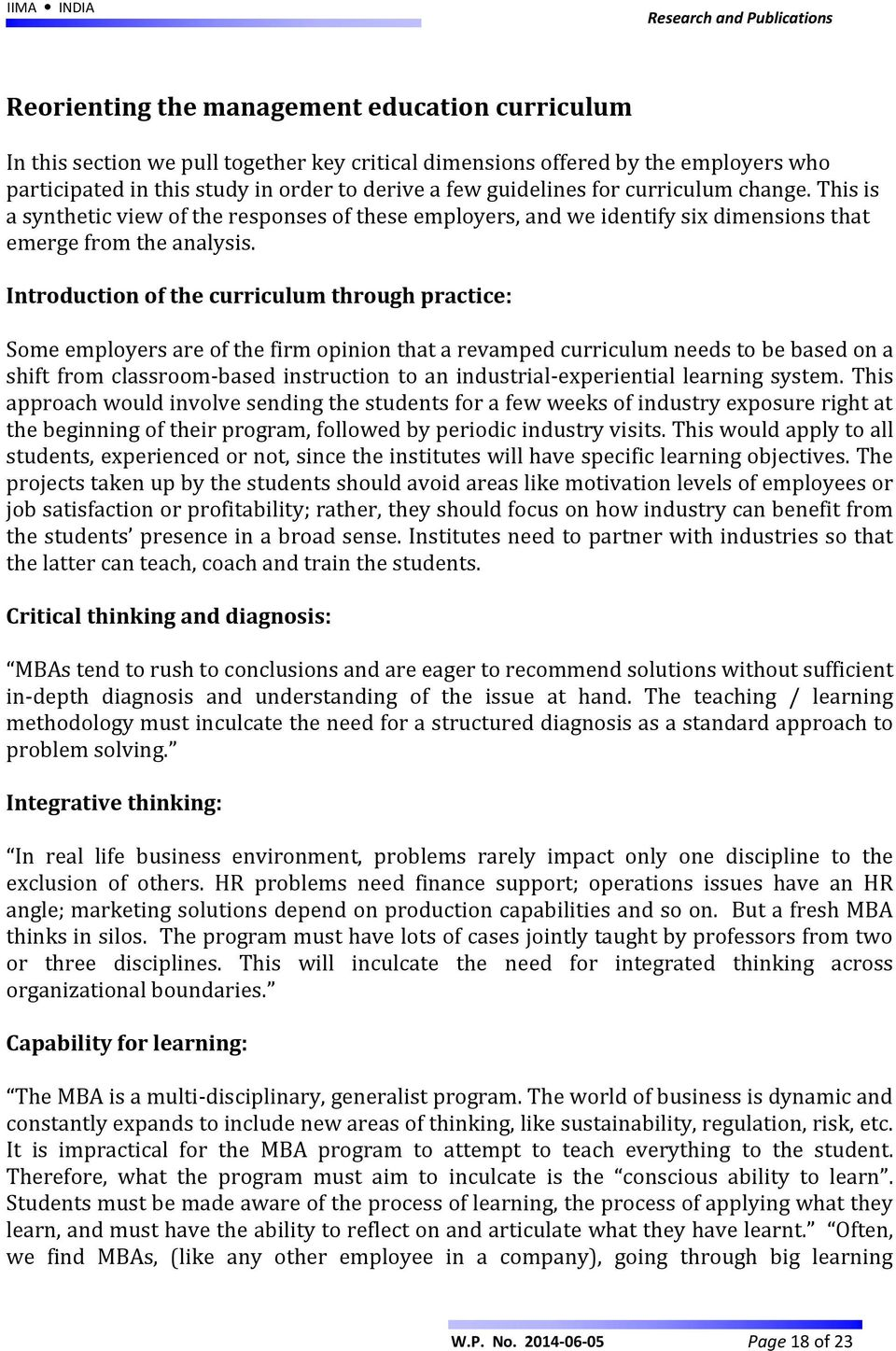 Introduction of the curriculum through practice: Some employers are of the firm opinion that a revamped curriculum needs to be based on a shift from classroom-based instruction to an