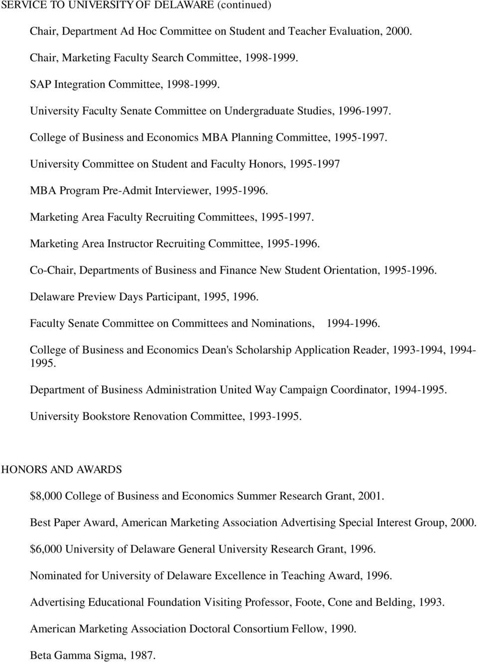 University Committee on Student and Faculty Honors, 1995-1997 MBA Program Pre-Admit Interviewer, 1995-1996. Marketing Area Faculty Recruiting Committees, 1995-1997.