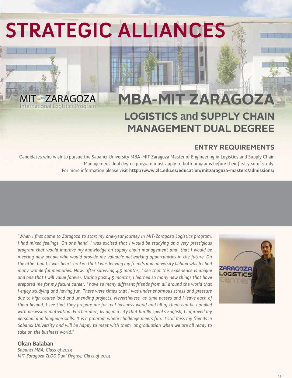 "es/education/mitzaragoza-masters/admissions/ HIGHLIGHTS OF THE PROGRAM Study one year at Sabancı MBA and one year at MIT Zaragoza ""ZLOG"" program Receive two diplomas Internship in the summer after"