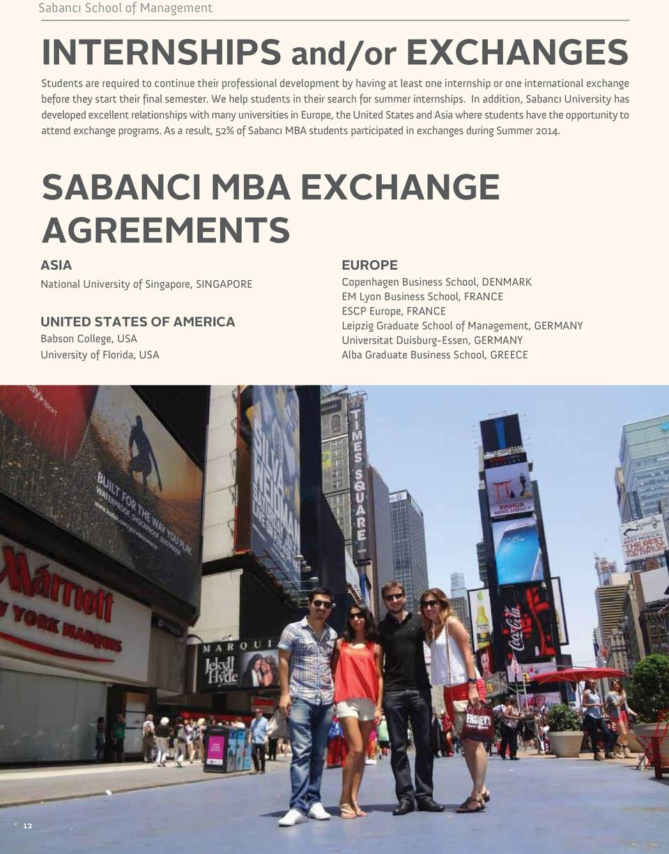 In addition, Sabancı University has developed excellent relationships with many universities in Europe, the United States and Asia where students have the opportunity to attend exchange programs.