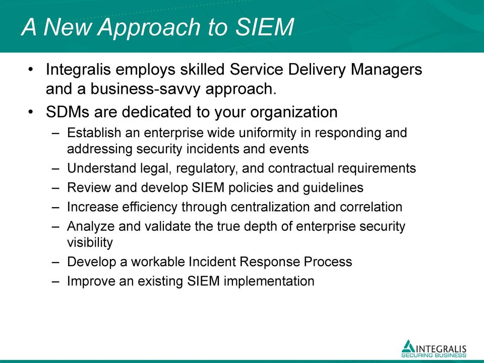Understand legal, regulatory, and contractual requirements Review and develop SIEM policies and guidelines Increase efficiency through