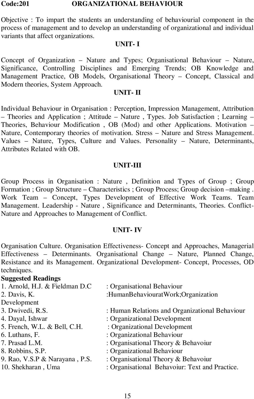 UNIT- I Concept of Organization Nature and Types; Organisational Behaviour Nature, Significance, Controlling Disciplines and Emerging Trends; OB Knowledge and Management Practice, OB Models,