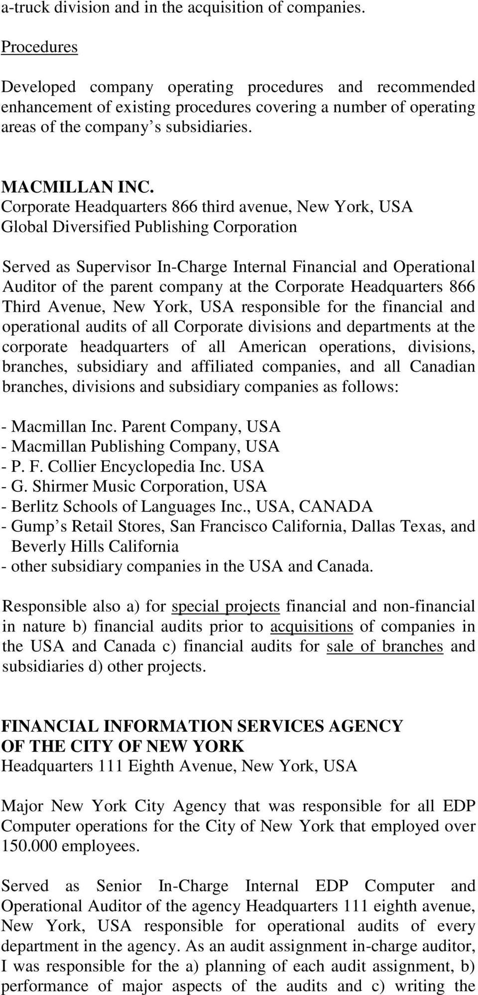 Corporate Headquarters 866 third avenue, New York, USA Global Diversified Publishing Corporation Served as Supervisor In-Charge Internal Financial and Operational Auditor of the parent company at the