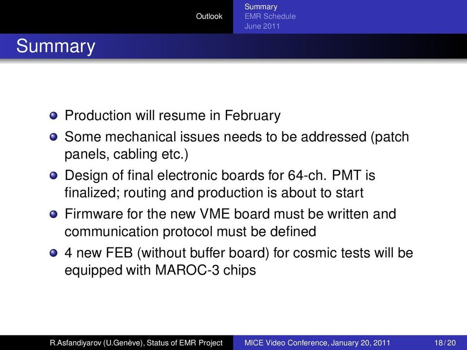 PMT is finalized; routing and production is about to start Firmware for the new VME board must be written and communication protocol