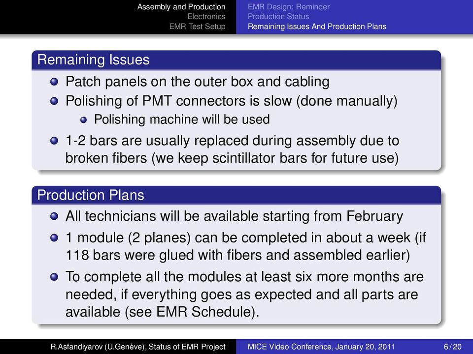 available starting from February 1 module (2 planes) can be completed in about a week (if 118 bars were glued with fibers and assembled earlier) To complete all the modules at least six