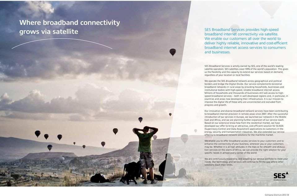 SES Broadband Services is wholly owned by SES, one of the world s leading satellite operators. SES satellites cover 99% of the world s population.