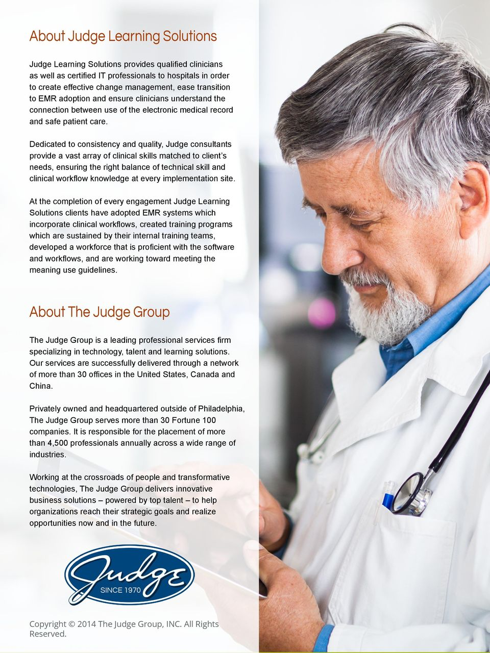 Dedicated to consistency and quality, Judge consultants provide a vast array of clinical skills matched to client s needs, ensuring the right balance of technical skill and clinical workflow