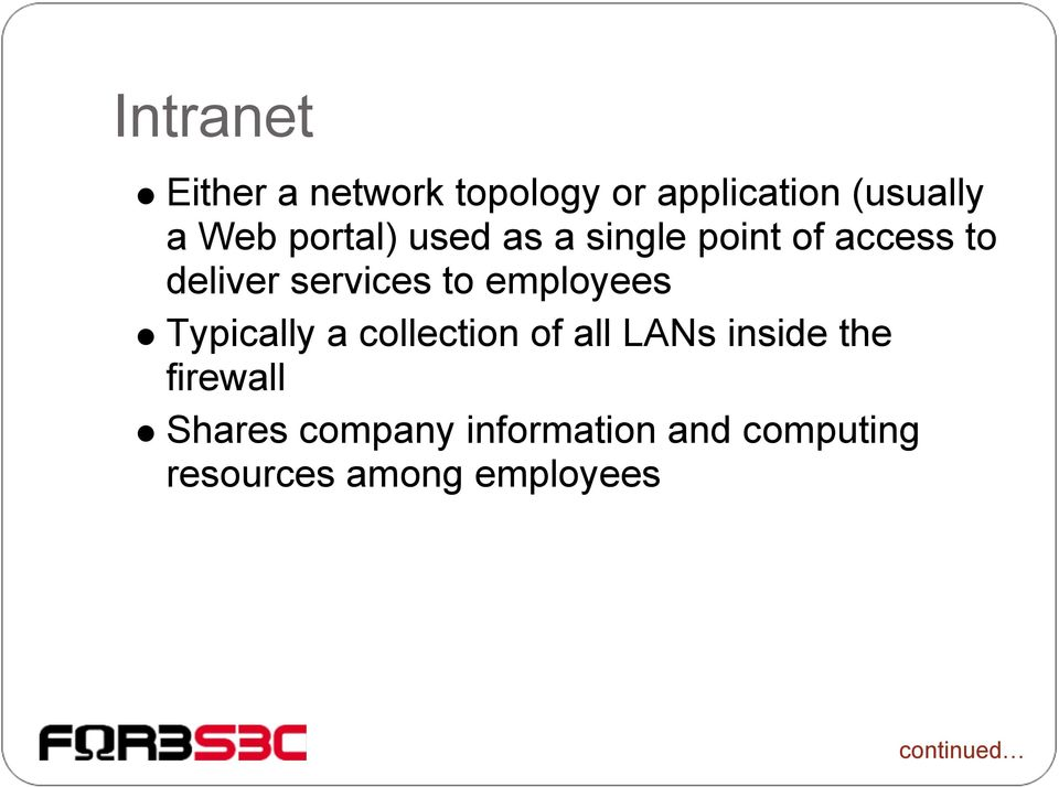 employees Typically a collection of all LANs inside the firewall