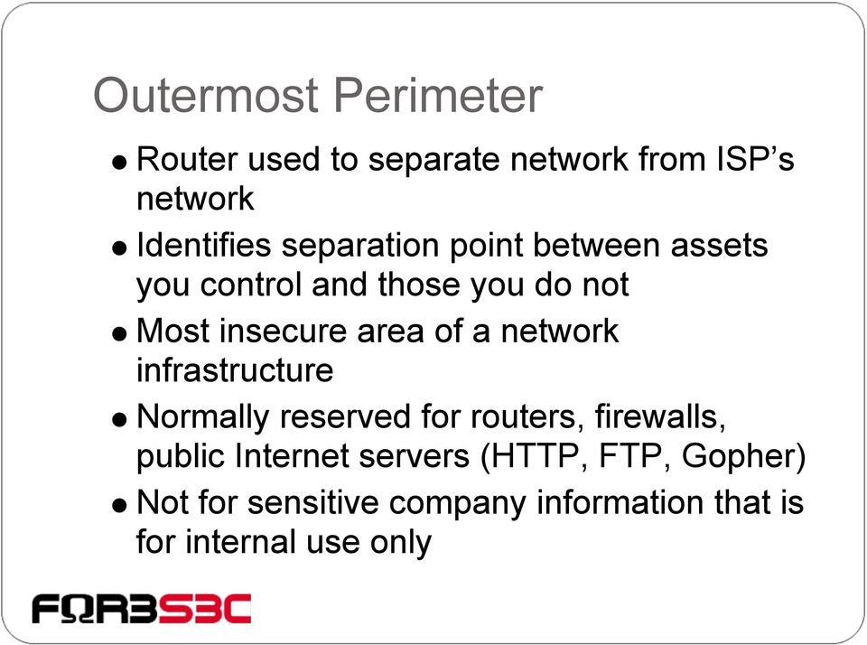 a network infrastructure Normally reserved for routers, firewalls, public Internet