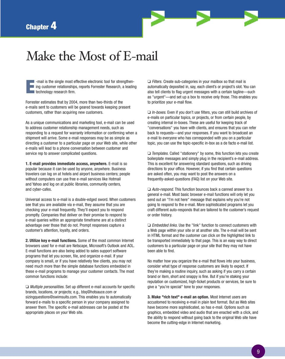 As a unique communications and marketing tool, e-mail can be used to address customer relationship management needs, such as responding to a request for warranty information or confirming when a