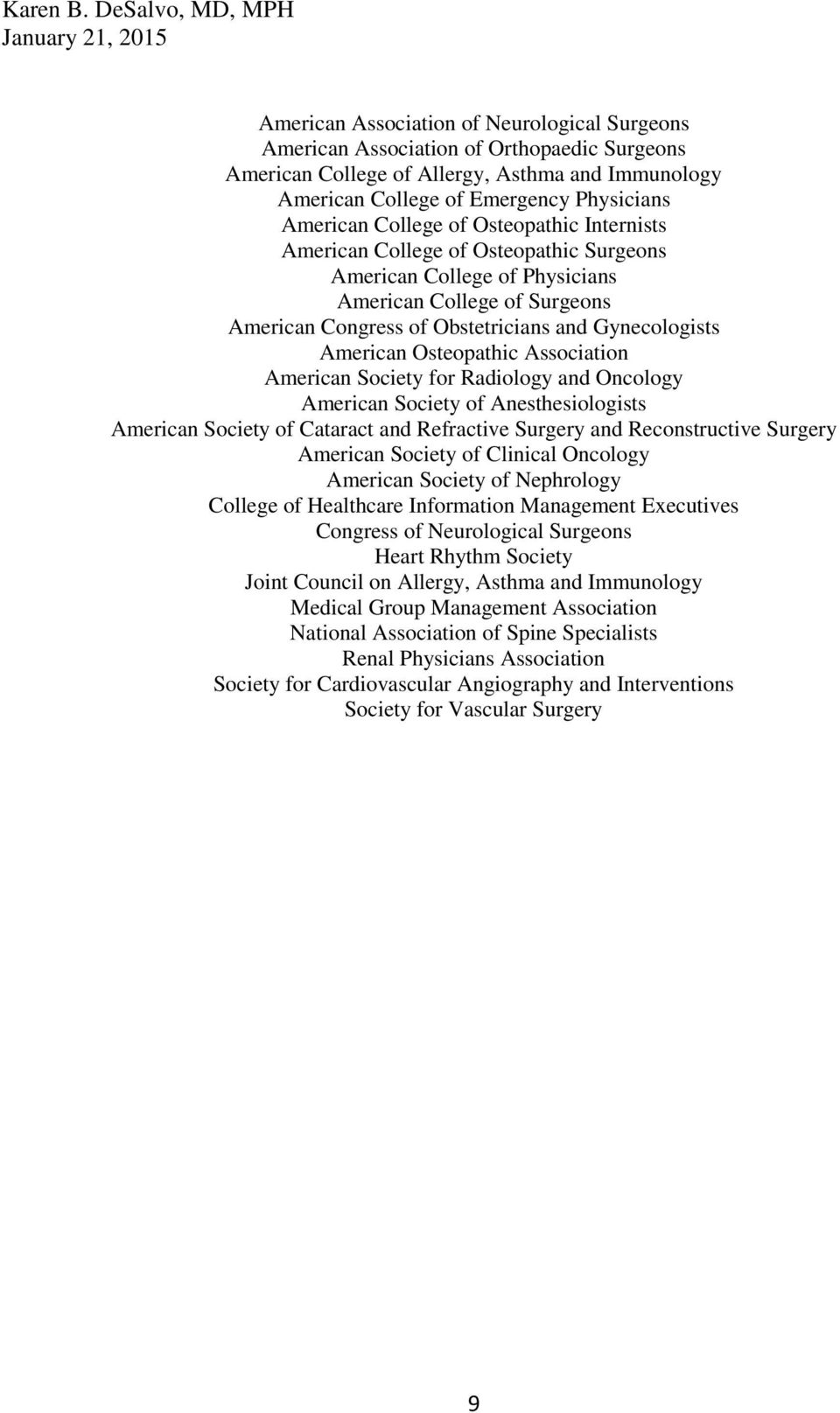 Osteopathic Association American Society for Radiology and Oncology American Society of Anesthesiologists American Society of Cataract and Refractive Surgery and Reconstructive Surgery American