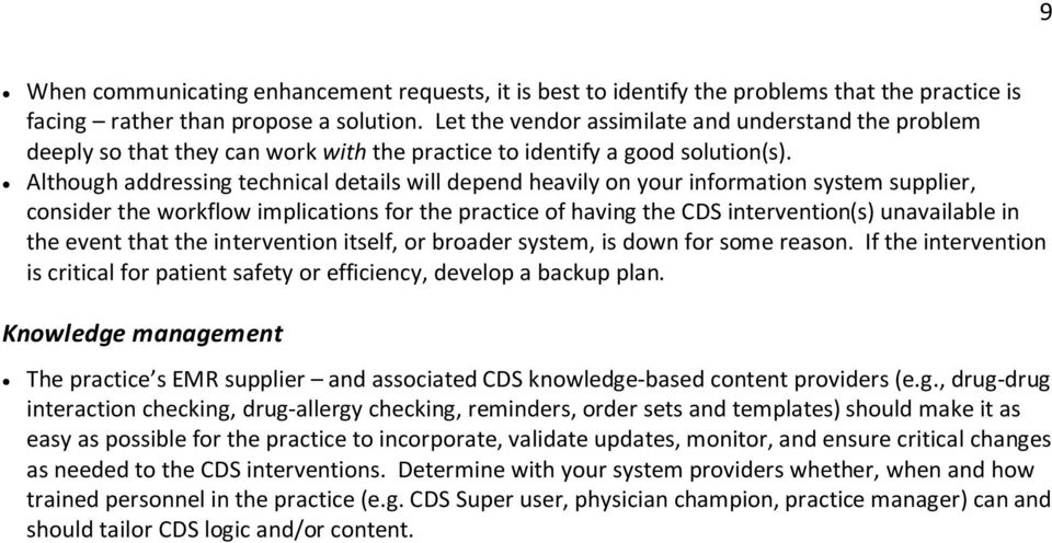 Although addressing technical details will depend heavily on your information system supplier, consider the workflow implications for the practice of having the CDS intervention(s) unavailable in the