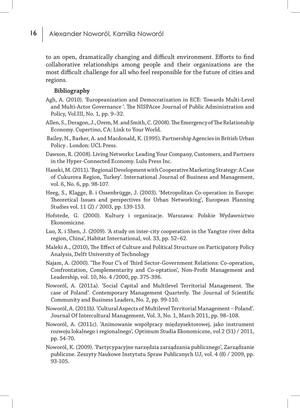 Bibliography Agh, A. (2010). Europeanization and Democratization in ECE: Towards Multi-Level and Multi-Actor Governance. The NISPAcee Journal of Public Administration and Policy, Vol.III, No. 1, pp.