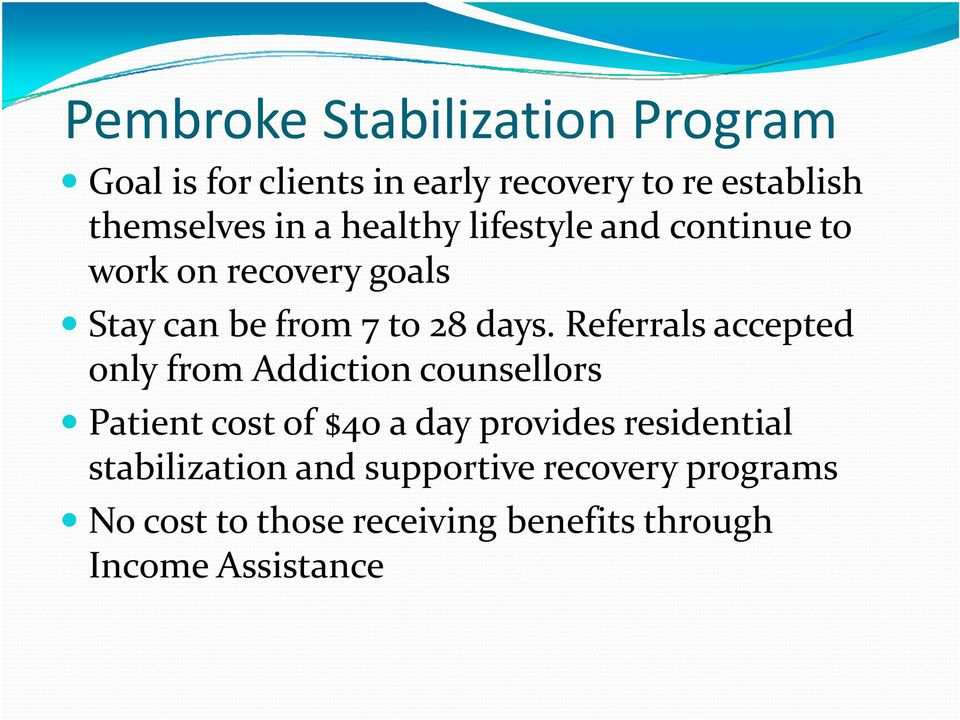 Referrals accepted only from Addiction counsellors Patient cost of $40 a day provides residential i
